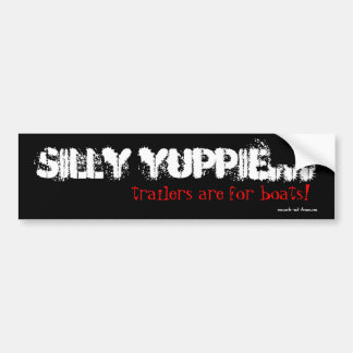 Silly Yuppie...trailers are for boats! Car Bumper Sticker