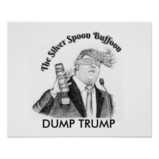 Silver Spoon Buffoon DUMP TRUMP Poster
