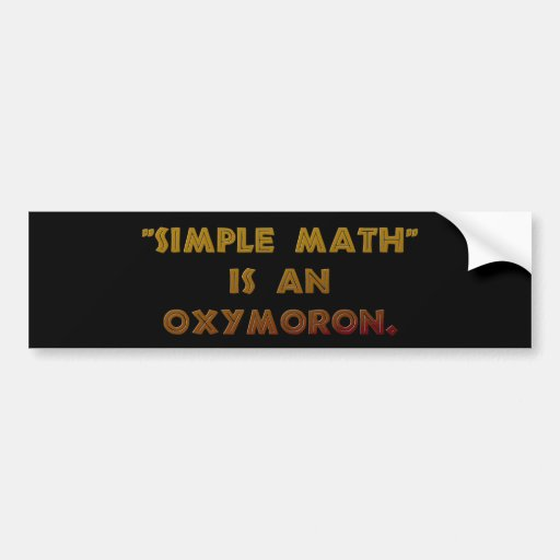 """Simple Math"" is an Oxymoron Bumper Sticker"