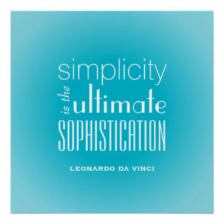 Simplicity is the Ultimate Sophistication Quote Poster