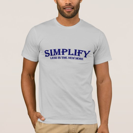 Simplify Less Is More T-Shirt