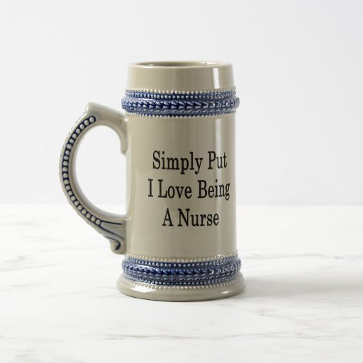 Simply Put I Love Being A Nurse 18 Oz Beer Stein