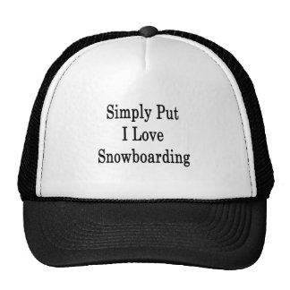 Simply Put I Love Snowboarding Hats
