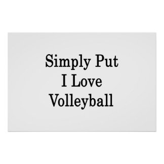 Simply Put I Love Volleyball Posters