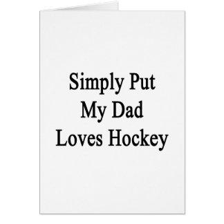 Simply Put My Dad Loves Hockey Greeting Card