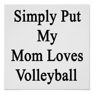 Simply Put My Mom Loves Volleyball Posters