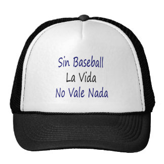 Sin Baseball La Vida No Vale Nada Trucker Hats