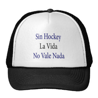 Sin Hockey La Vida No Vale Nada Hats