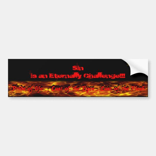 Sin is an eternally Challenge!!! Bumper Sticker