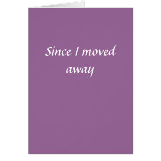 Since I moved away Greeting Card