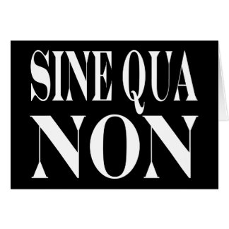 Sine Qua Non Famous Latin Quote: Words to live By Greeting Card