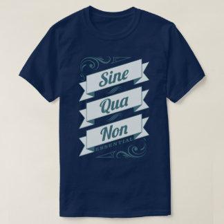 Sine Qua Non Latin Phrase Essential Slogan Tee