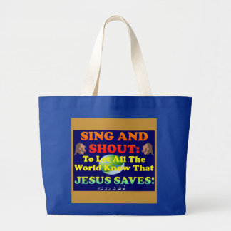 Sing And Shout Praises To The Lord, All The World! Large Tote Bag