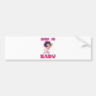 SING it BABY Bumper Sticker