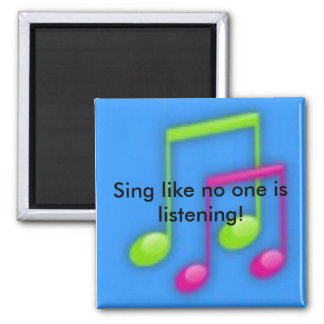 Sing like no one is listening! square magnet