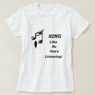 Sing ... Like No One's Listening! Tshirts