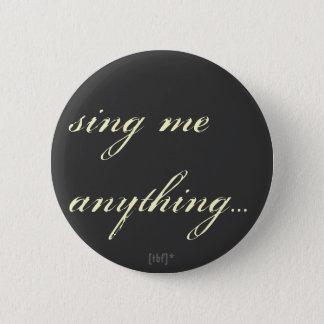 Sing me anything. 6 cm round badge