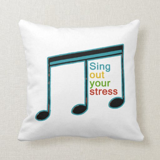 sing out your stress & be happy throw pillows
