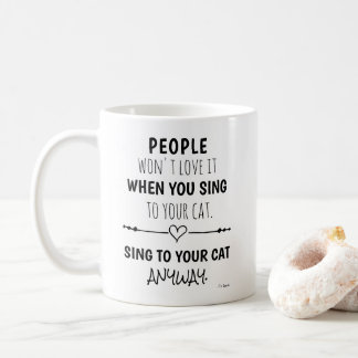 Sing To Your Cat Anyway Funny Quote