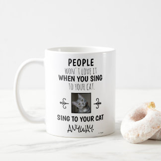Sing To Your Cat Anyway Funny Quote Photo