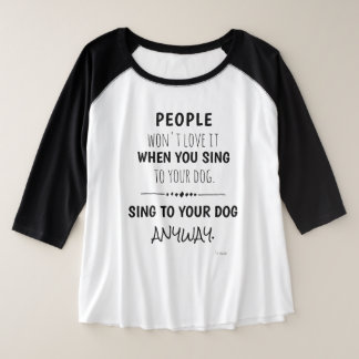 Sing To Your Dog Anyway Funny