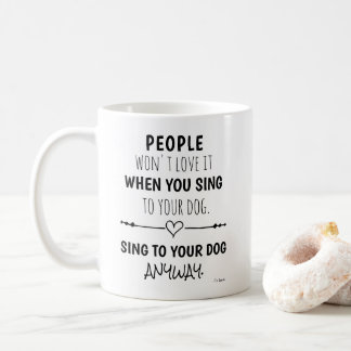 Sing To Your Dog Anyway Funny Quote