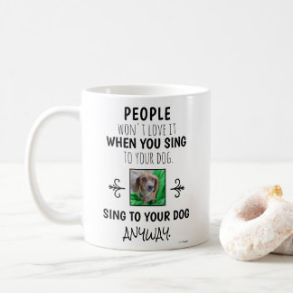 Sing To Your Dog Anyway Funny Quote Photo