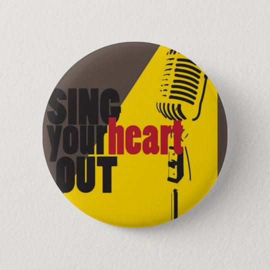 sing your heart out 6 cm round badge
