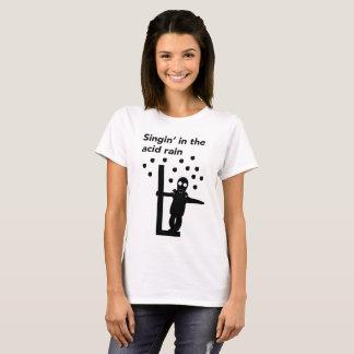 Singin' in the acid rain T-Shirt