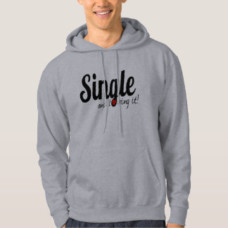 SINGLE and Loving it! Hoodie