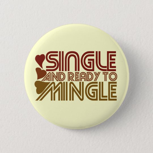 Single and Ready to MINGLE 6 Cm Round Badge