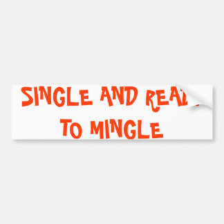SINGLE AND READY TO MINGLE BUMPER STICKER