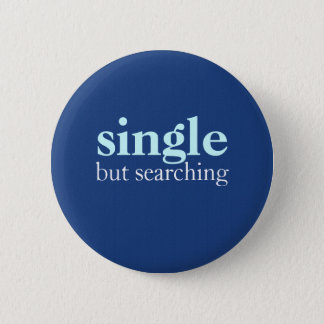 """""""single but searching"""" 6 cm round badge"""