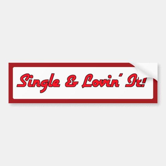 Single & Lovin' It! Bumper Sticker