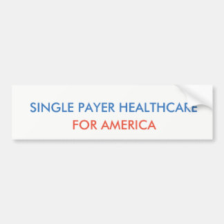 Single Payer Health Care Bumper Sticker