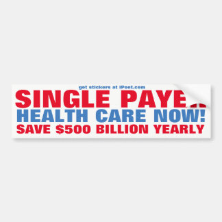 SINGLE PAYER HEALTH CARE NOW! BUMPER STICKER