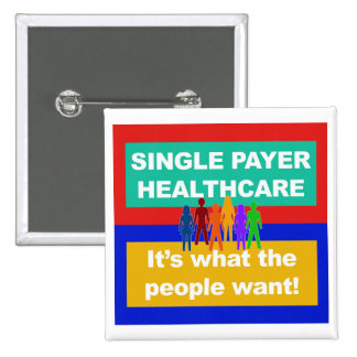Single Payer Healthcare—It's What the People Want 15 Cm Square Badge