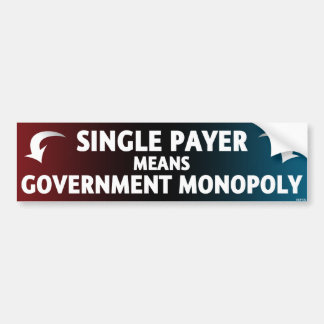 Single Payer Means Government Monopoly Car Bumper Sticker