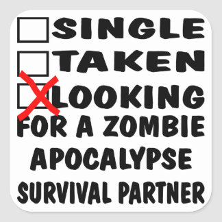 Single Taken Looking For Zombie Apocalypse Partner Square Sticker