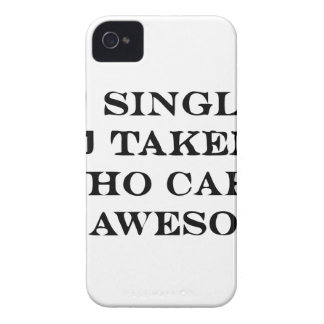 Single, Taken, Who cares, I'm awesome iPhone 4 Case