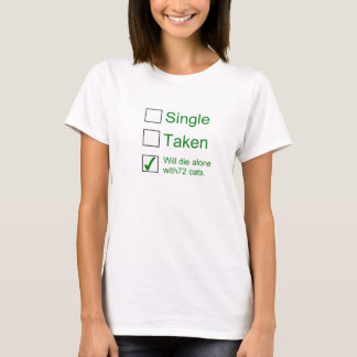 Single, Taken, Will Die Alone With 72 Cats T-Shirt