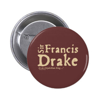 Sir Francis Drake it s an Elizabethan Thing Buttons