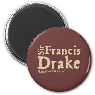 Sir Francis Drake it s an Elizabethan Thing Fridge Magnets