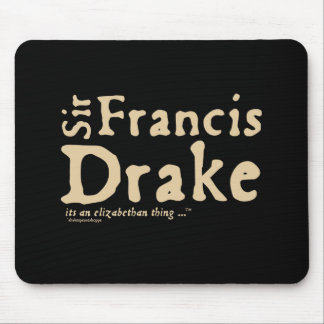 Sir Francis Drake it s an Elizabethan Thing Mouse Pad