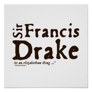 Sir Francis Drake it s an Elizabethan Thing Posters