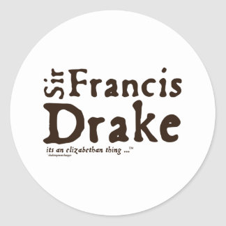 Sir Francis Drake it s an Elizabethan Thing Round Stickers