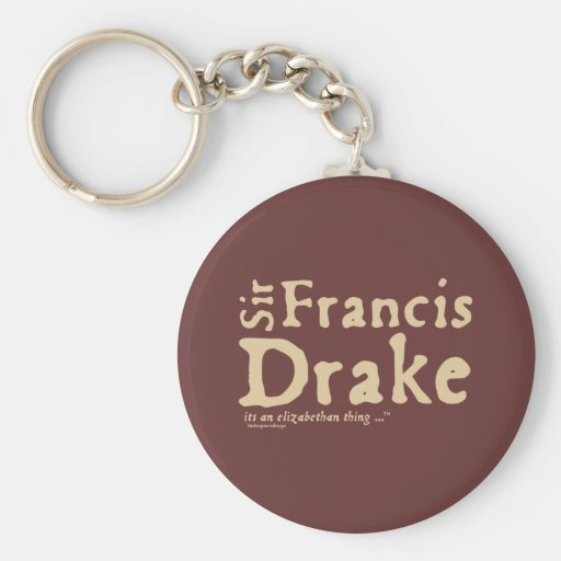Sir Francis Drake: it's an Elizabethan Thing Keychains