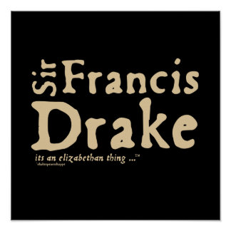 Sir Francis Drake: it's an Elizabethan Thing Posters