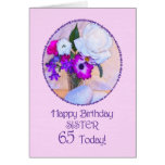 Sister, 65th birthday with painted flowers. greeting card