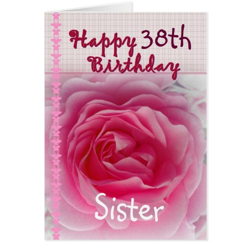 SISTER  - Happy 38th Birthday - Pink Rose Greeting Cards